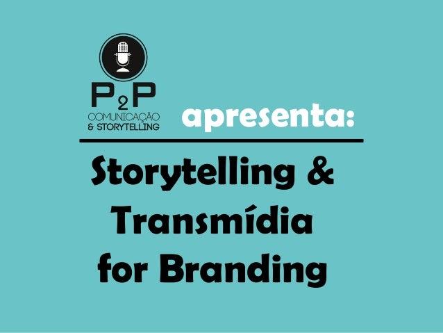 apresenta: Storytelling & Transmídia for Branding