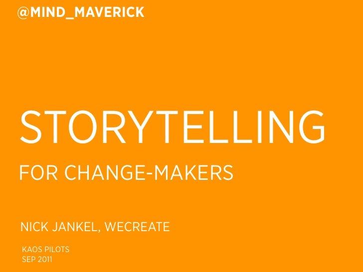 @MIND_MAVERICKSTORYTELLINGFOR CHANGE-MAKERSNICK JANKEL, WECREATEKAOS PILOTSSEP 2011
