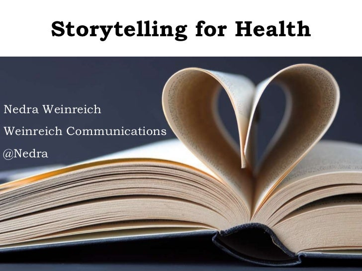 Storytelling for Health Nedra Weinreich Weinreich Communications @Nedra