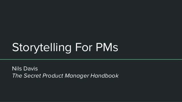 Storytelling For PMs Nils Davis The Secret Product Manager Handbook