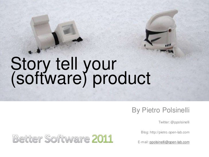 Story tell your (software) product<br />By PietroPolsinelli<br />Twitter: @ppolsinelli<br />Blog: http://pietro.open-lab.c...