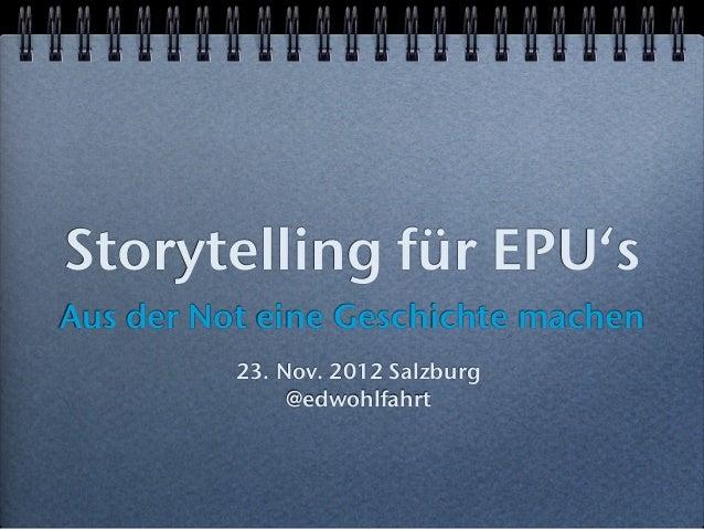 Storytelling für EPU'sAus der Not eine Geschichte machen          23. Nov. 2012 Salzburg               @edwohlfahrt