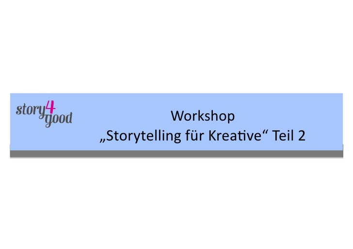 "Workshop	  ""Storytelling	  für	  Krea6ve""	  Teil	  2"