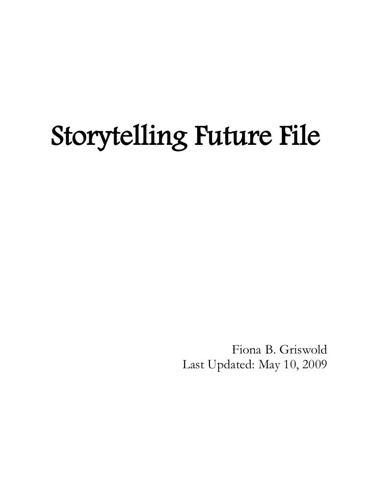 Storytelling Future File                   Fiona B. Griswold           Last Updated: May 10, 2009