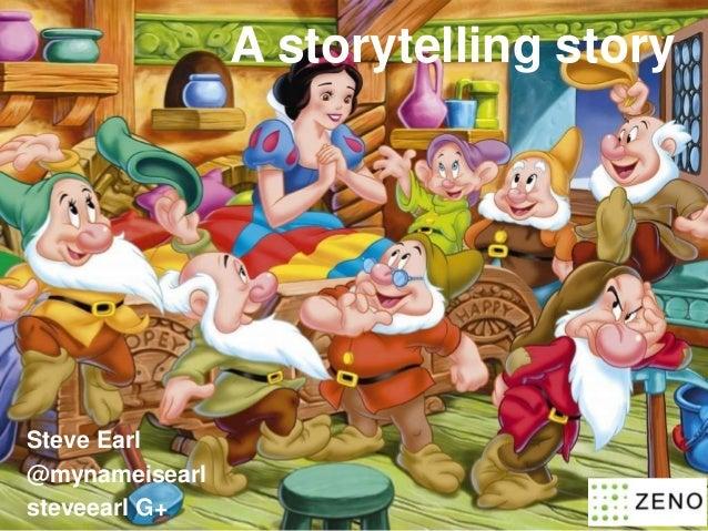 A storytelling story  Steve Earl @mynameisearl steveearl G+