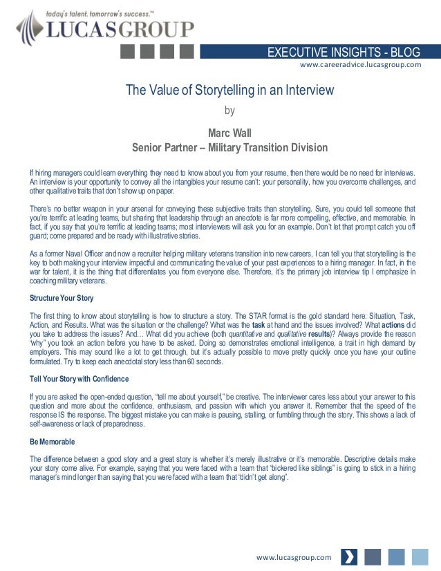 EXECUTIVE INSIGHTS - BLOG www.careeradvice.lucasgroup.com  The Value of Storytelling in an Interview by Marc Wall Senior P...