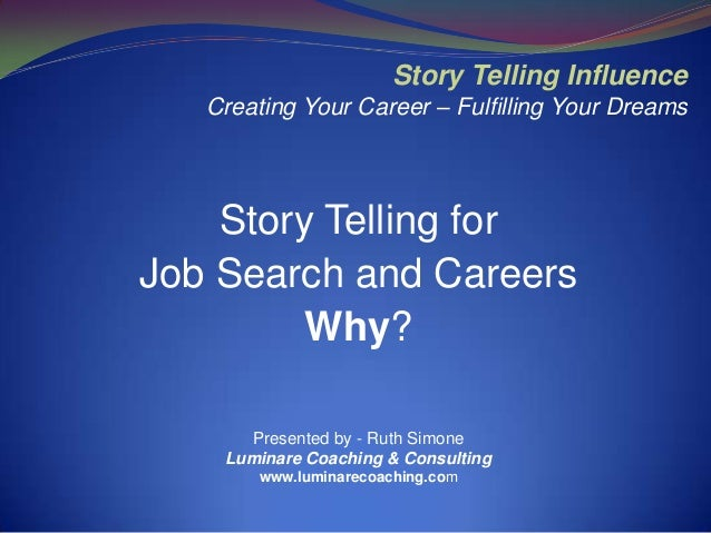 Story Telling Influence   Creating Your Career – Fulfilling Your Dreams    Story Telling forJob Search and Careers        ...