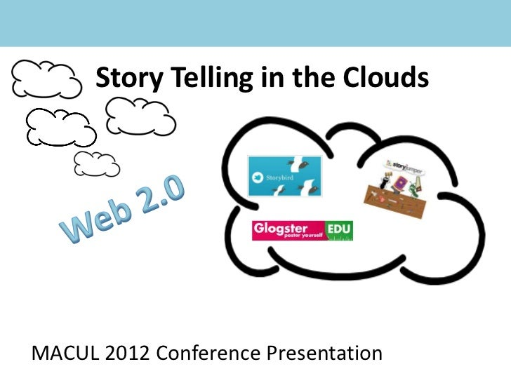 Story Telling in the CloudsMACUL 2012 Conference Presentation