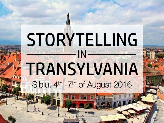 STORYTELLING IN TRANSYLVANIA Sibiu, 4th -7th of August 2016
