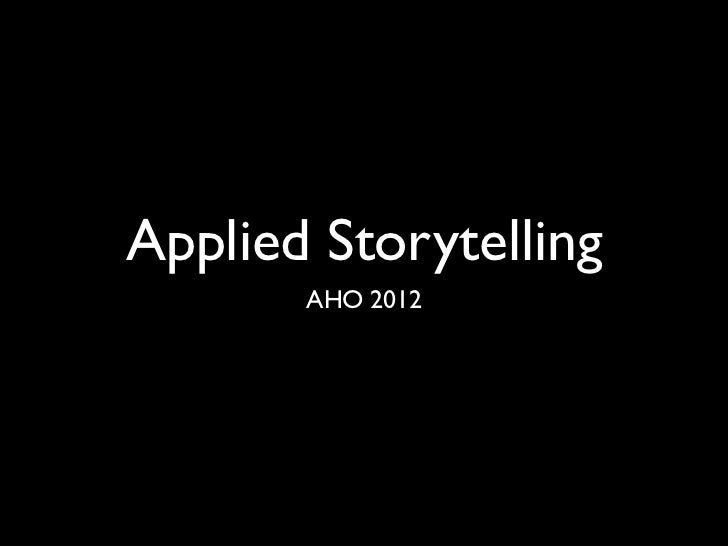 Applied Storytelling       AHO 2012