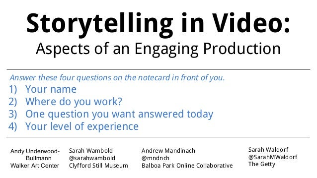 Storytelling in Video: Aspects of an Engaging Production Sarah Waldorf @SarahMWaldorf The Getty Andrew Mandinach @mndnch B...
