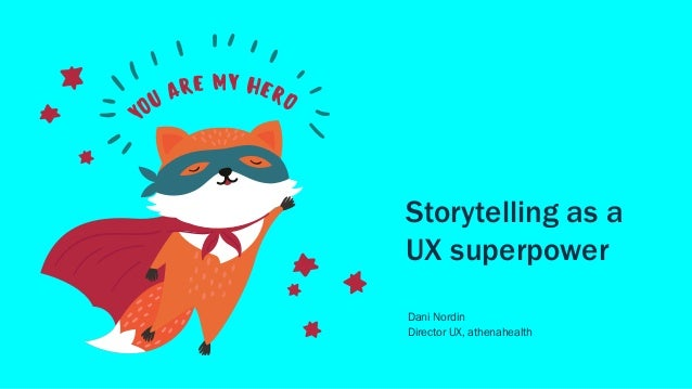Storytelling as a UX superpower Dani Nordin Director UX, athenahealth