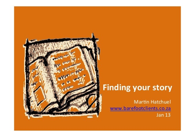 Finding your story           Mar$n Hatchuel   www.barefootclients.co.za                       Jan 13