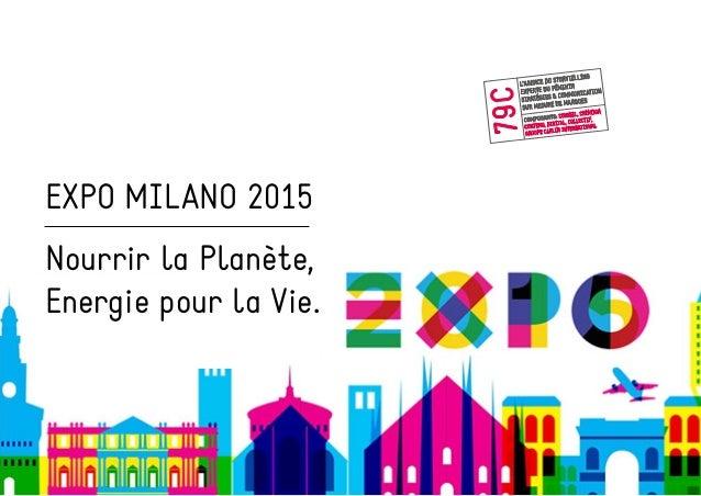 EXPO MILANO 2015 Nourrir la Planète, Energie pour la Vie.