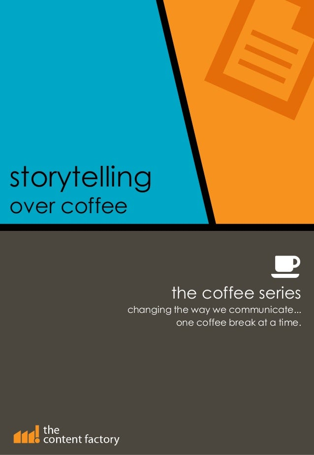 storytellingover coffeethe coffee serieschanging the way we communicate...one coffee break at a time.