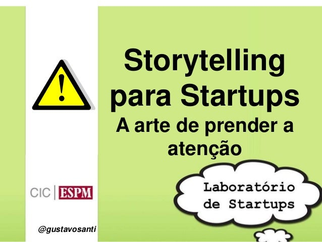 Storytelling para Startups A arte de prender a atenção  @gustavosanti