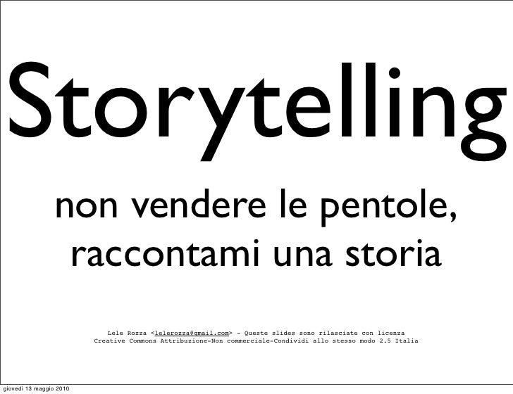 Storytelling                 non vendere le pentole,                  raccontami una storia                             Le...