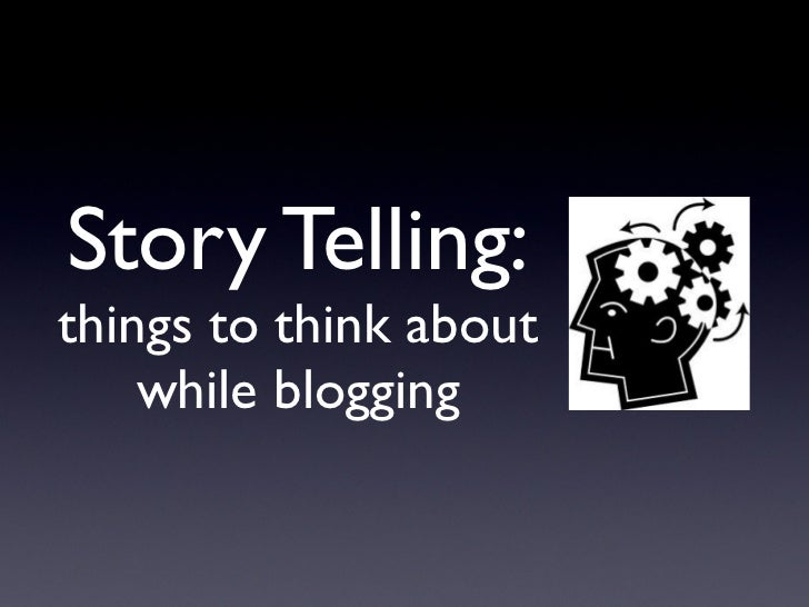 Story Telling:things to think about    while blogging