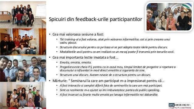 Spicuiri din feedback-urile participantilor • Cea mai valoroasa sesiune a fost: • Tot training-ul a fost valoros, atat pri...