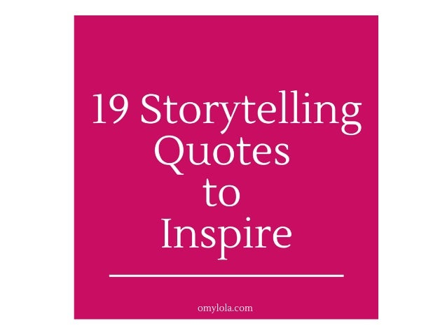 19 Storytelling Quotes  to Inspire