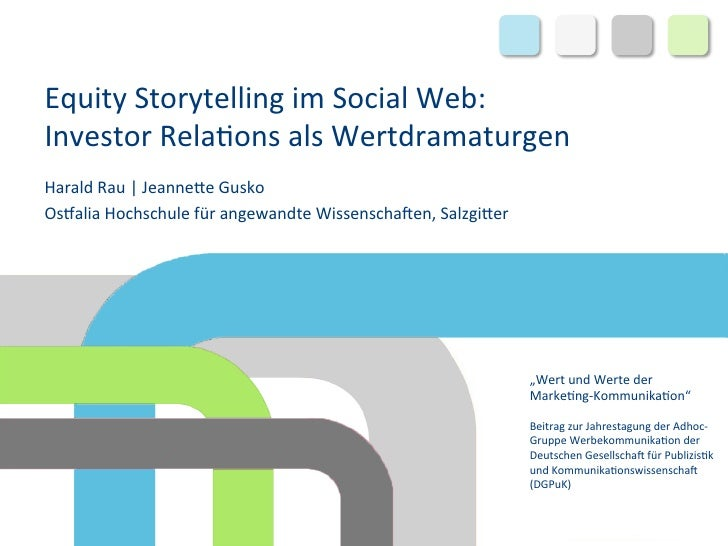 Equity	  Storytelling	  im	  Social	  Web:	  Investor	  Rela9ons	  als	  Wertdramaturgen	  	  Harald	  Rau	  |	  Jeanne>e	...