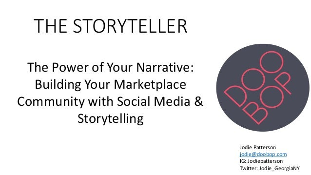 THE STORYTELLER The Power of Your Narrative: Building Your Marketplace Community with Social Media & Storytelling Jodie Pa...