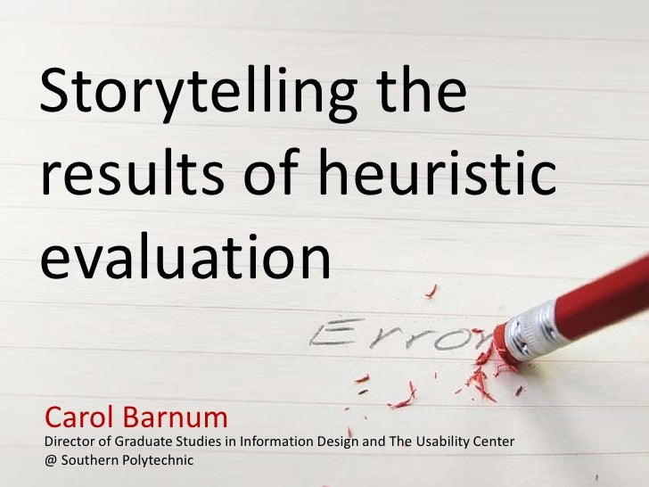 Storytelling theresults of heuristicevaluationCarol BarnumDirector of Graduate Studies in Information Design and The Usabi...