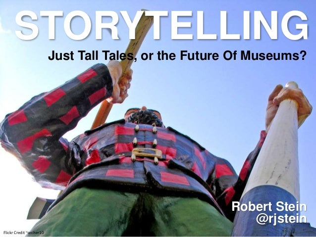 Just Tall Tales, or the Future Of Museums? Flickr Credit ~archer10 STORYTELLING Robert Stein @rjstein