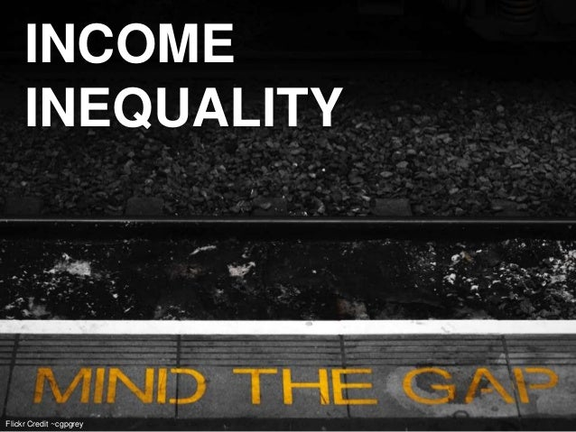 Flickr Credit ~cgpgrey INCOME INEQUALITY