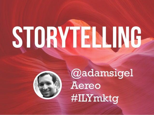 @adamsigel Aereo #ILYmktg STORYTELLING