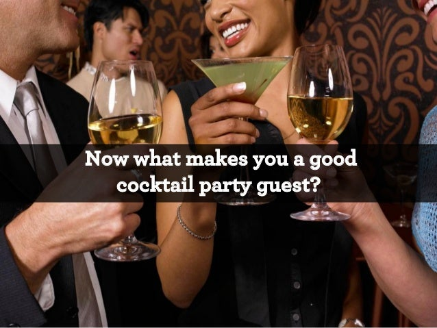 """I don't know what kind of cocktail parties you go to… but I really, really, really hope your answer is  """"NO."""" *"""