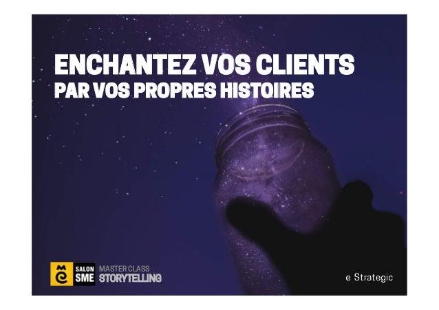 ENCHANTEZ VOS CLIENTS PAR VOS PROPRES HISTOIRES MASTER CLASS STORYTELLING