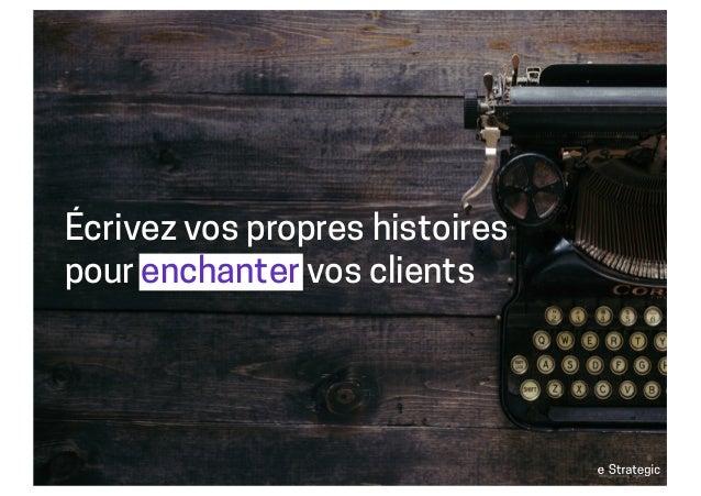Écrivez vos propres histoires pour enchanter vos clients
