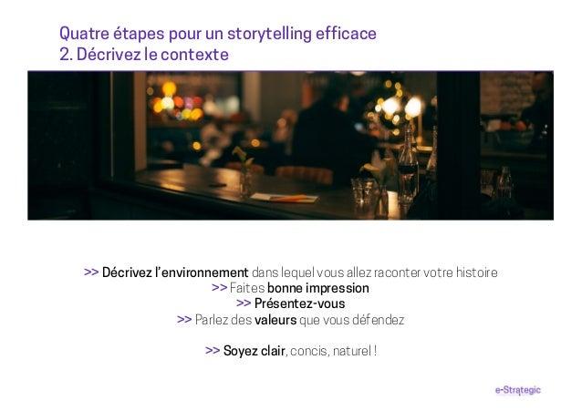 Quatre étapes pour un storytelling efficace 2. Décrivez le contexte >> Décrivez l'environnement dans lequel vous allez rac...