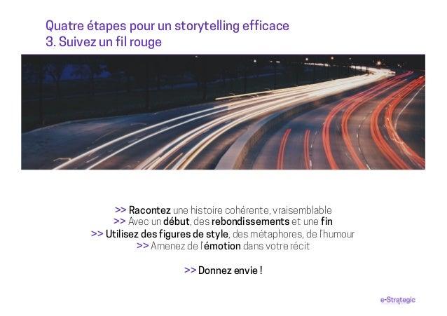 Quatre étapes pour un storytelling efficace 3. Suivez un fil rouge >> Racontez une histoire cohérente, vraisemblable >> Av...