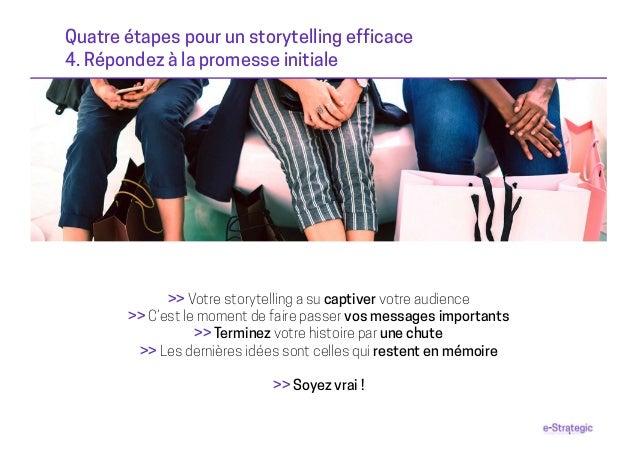 Quatre étapes pour un storytelling efficace 4. Répondez à la promesse initiale >> Votre storytelling a su captiver votre a...