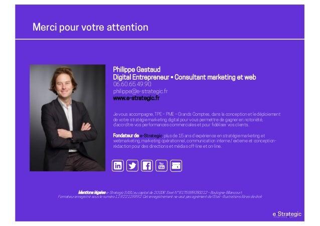 Merci pour votre attention Mentions légales e-StrategicSASUau capital de 2.000€ Siret N° 8175599090012– Boulogne-Billancou...