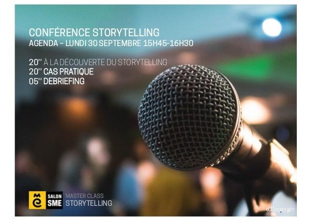 CONFÉRENCE STORYTELLING AGENDA – LUNDI 30 SEPTEMBRE 15H45-16H30 20'' À LA DÉCOUVERTE DU STORYTELLING 20'' CAS PRATIQUE 05'...