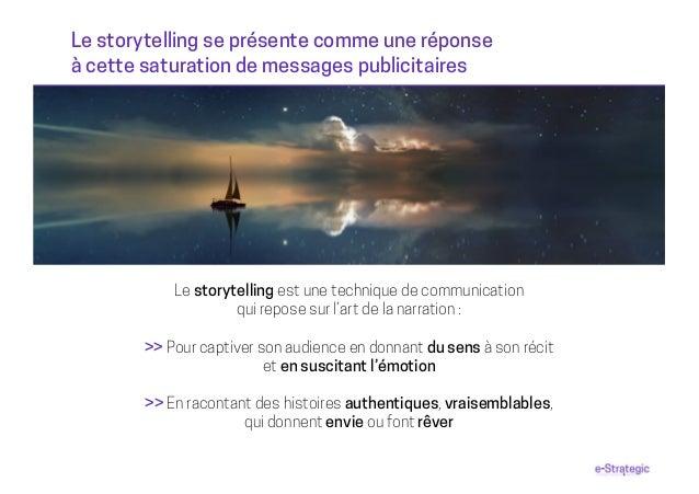 Le storytelling se présente comme une réponse à cette saturation de messages publicitaires Le storytelling est une techniq...