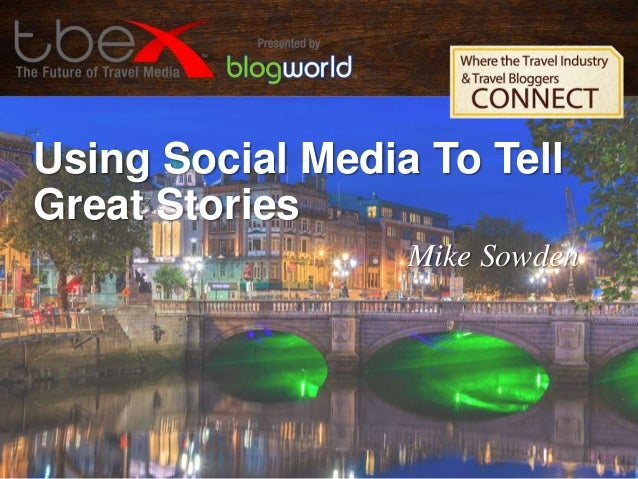 Using Social Media To Tell Great Stories Mike Sowden