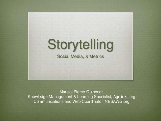 Storytelling               Social Media, & Metrics              Marisol Pierce-QuinonezKnowledge Management & Learning Spe...