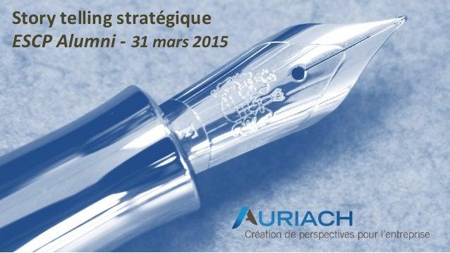 Story  telling  stratégique   ESCP  Alumni  -‐  31  mars  2015