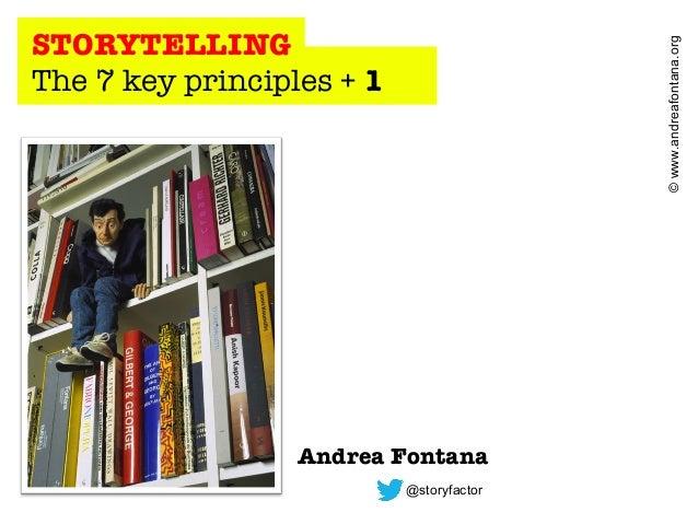 © www.andreafontana.org  STORYTELLING The 7 key principles + 1  Andrea Fontana @storyfactor