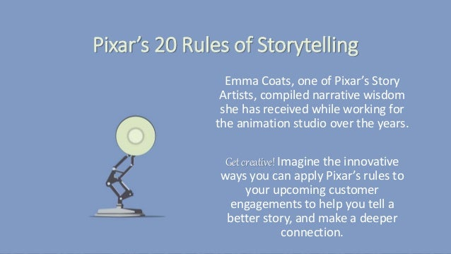 Pixar's 20 Rules of Storytelling Emma Coats, one of Pixar's Story Artists, compiled narrative wisdom she has received whil...