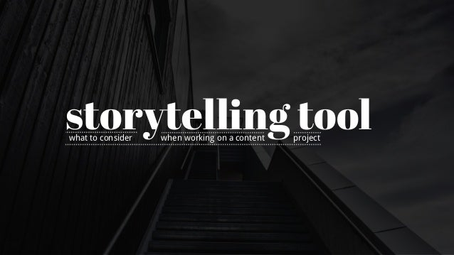 storytelling toolwhat to consider when working on a content project