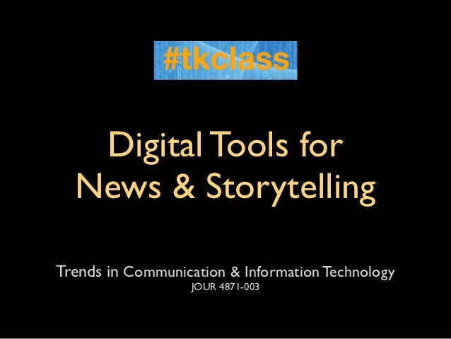 Digital Tools for  News & StorytellingTrends in Communication & Information Technology                   JOUR 4871-003