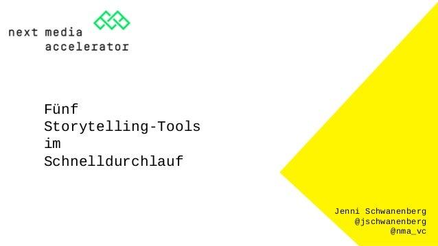 Jenni Schwanenberg @jschwanenberg @nma_vc Fünf Storytelling-Tools im Schnelldurchlauf