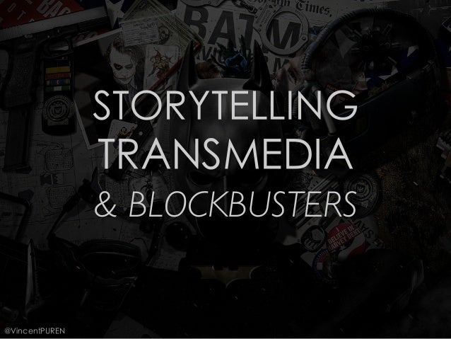 STORYTELLING                  TRANSMEDIA                    BLOCKBUSTERS@VincentPUREN