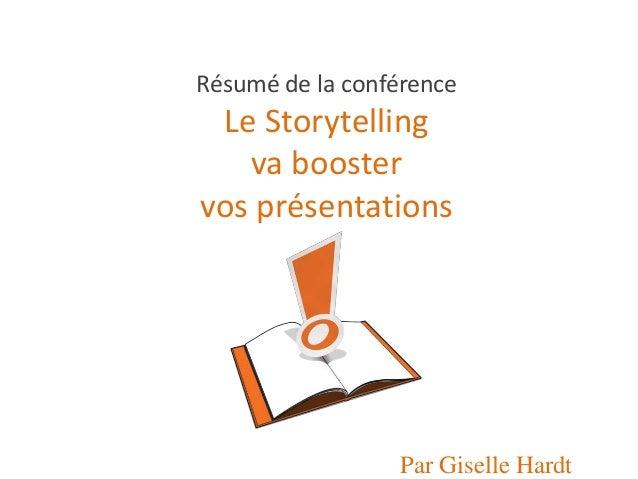 Résumé de la conférenceLe Storytellingva boostervos présentationsPar Giselle Hardt