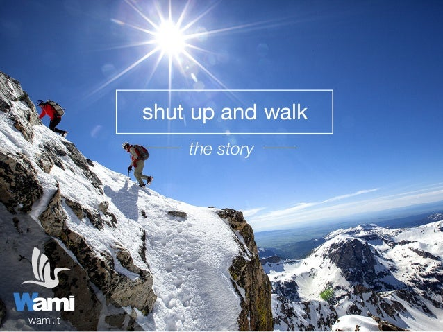 shut up and walk the story wami.it